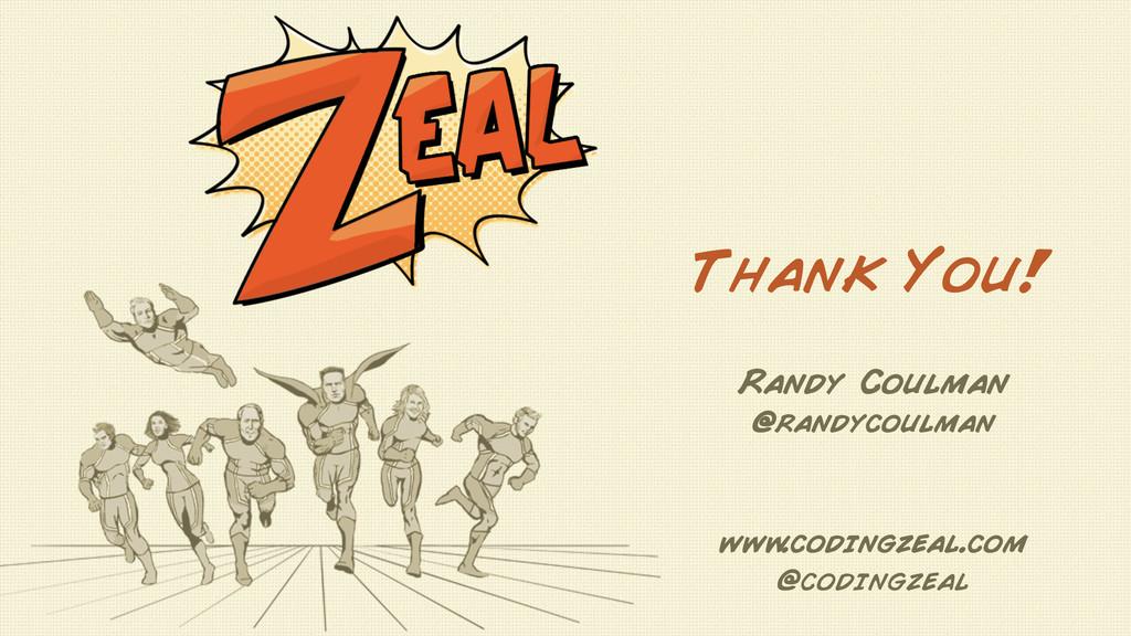 www .codingzeal.com @codingzeal Thank You! Rand...