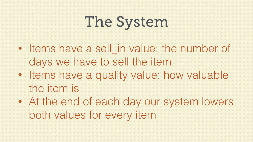 The System • Items have a sell_in value: the nu...