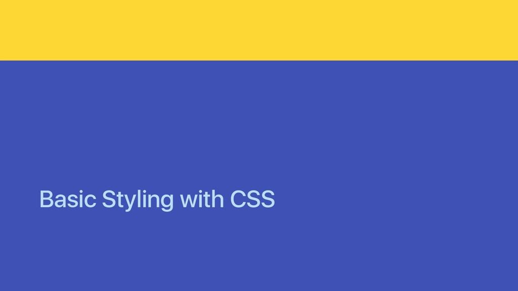 Basic Styling with CSS