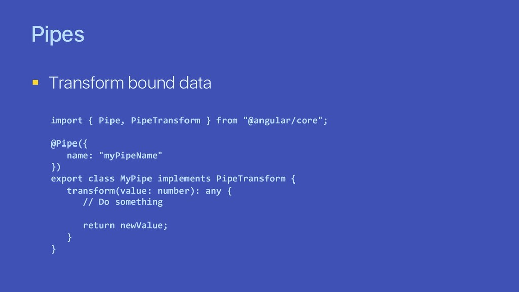 Pipes § Transform bound data import { Pipe, Pip...