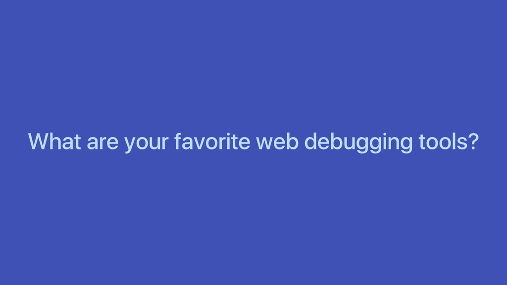 What are your favorite web debugging tools?