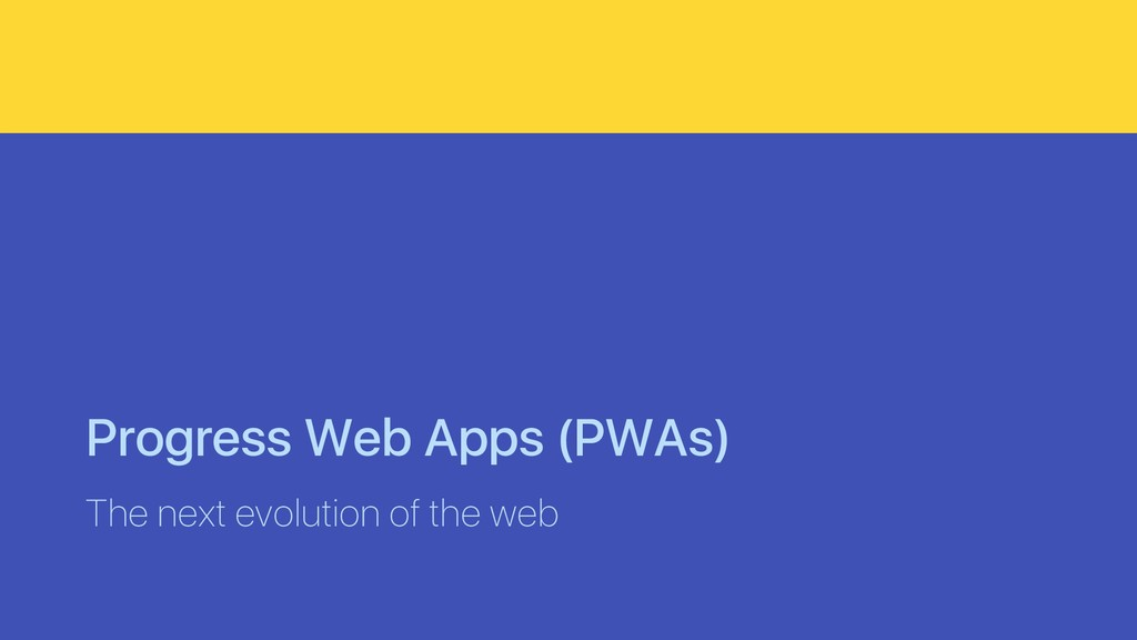 Progress Web Apps (PWAs) The next evolution of ...