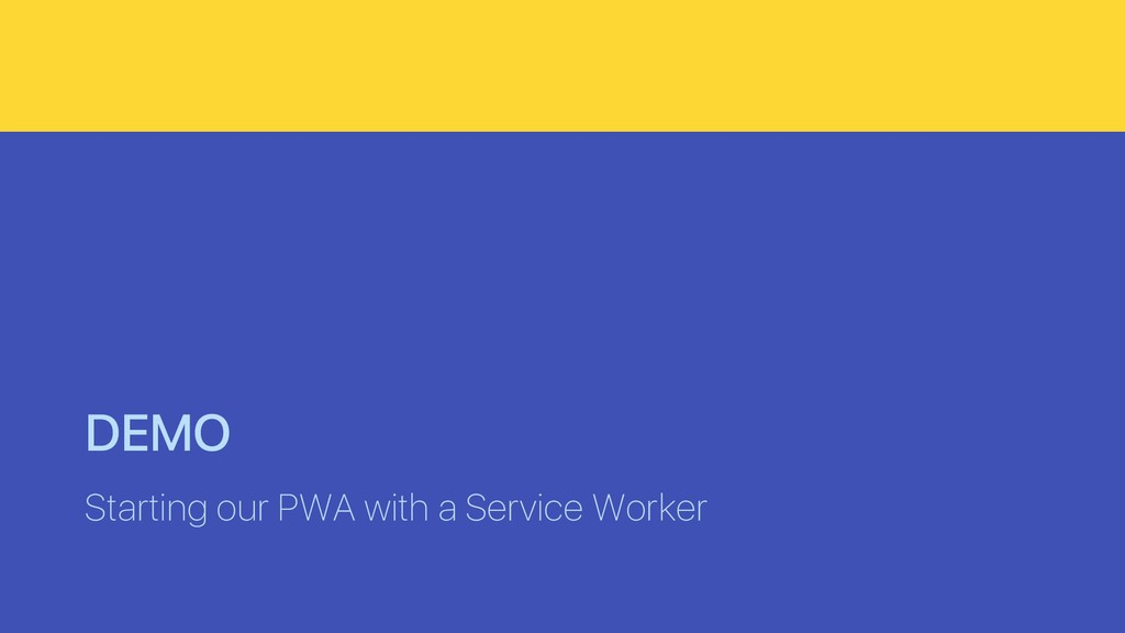 DEMO Starting our PWA with a Service Worker