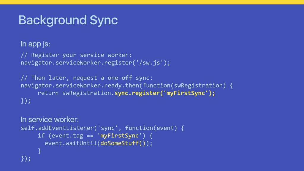 Background Sync // Register your service worker...