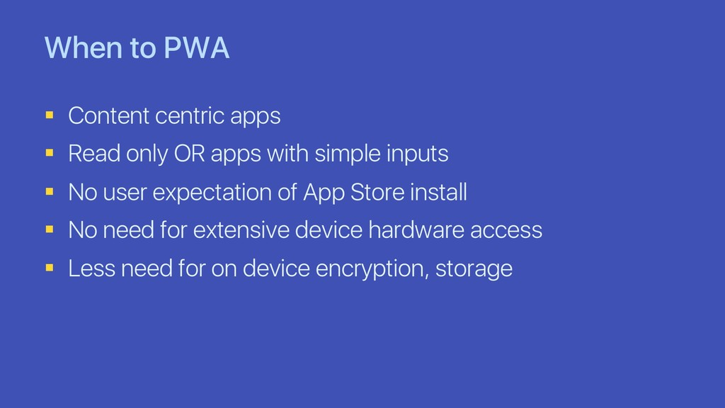 When to PWA § Content centric apps § Read only ...