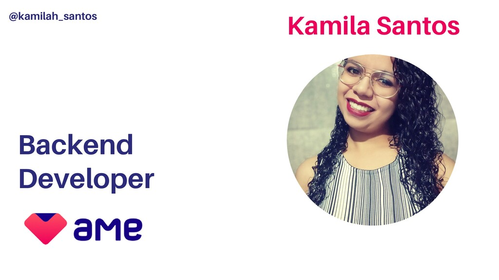 @kamilah_santos Kamila Santos Backend Developer