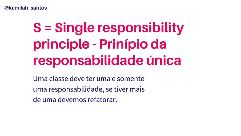 @kamilah_santos S = Single responsibility princ...