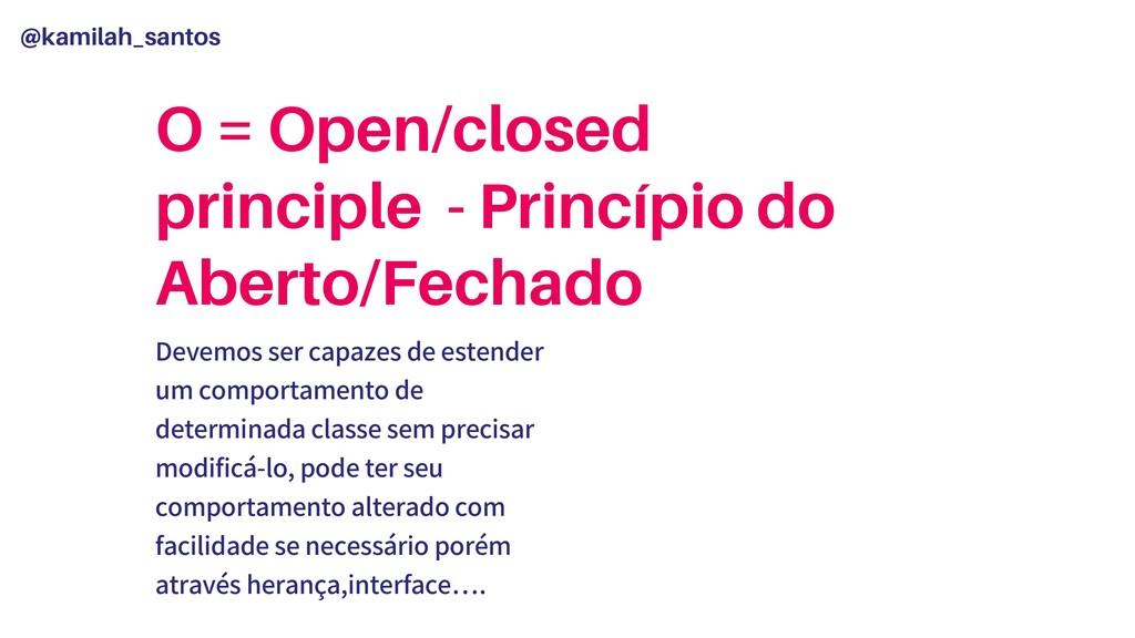@kamilah_santos O = Open/closed principle - Pri...