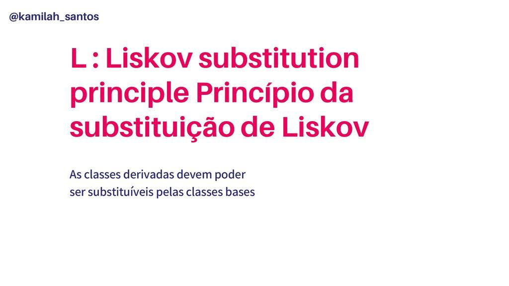 @kamilah_santos L : Liskov substitution princip...
