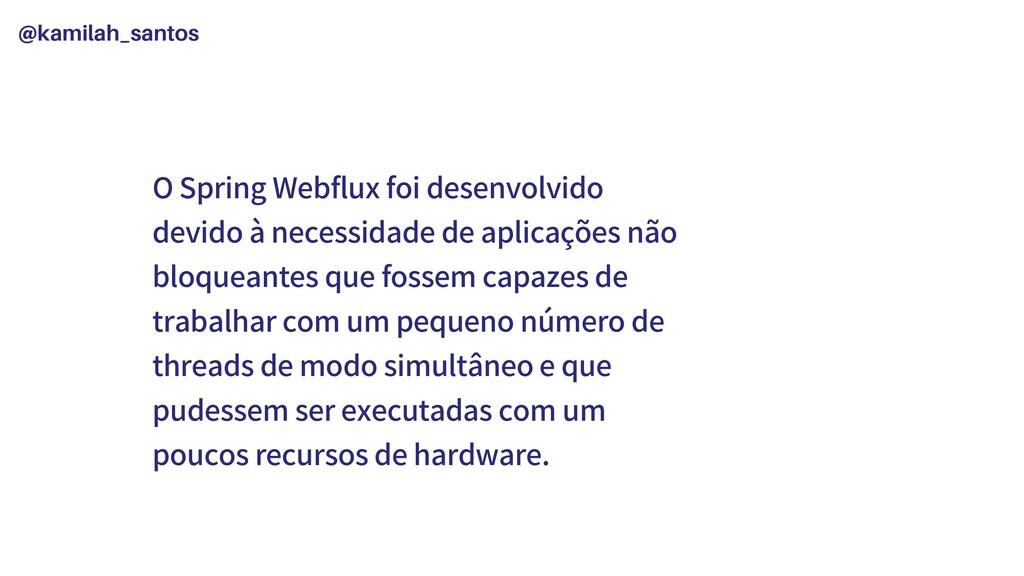 @kamilah_santos O Spring Webflux foi desenvolvi...