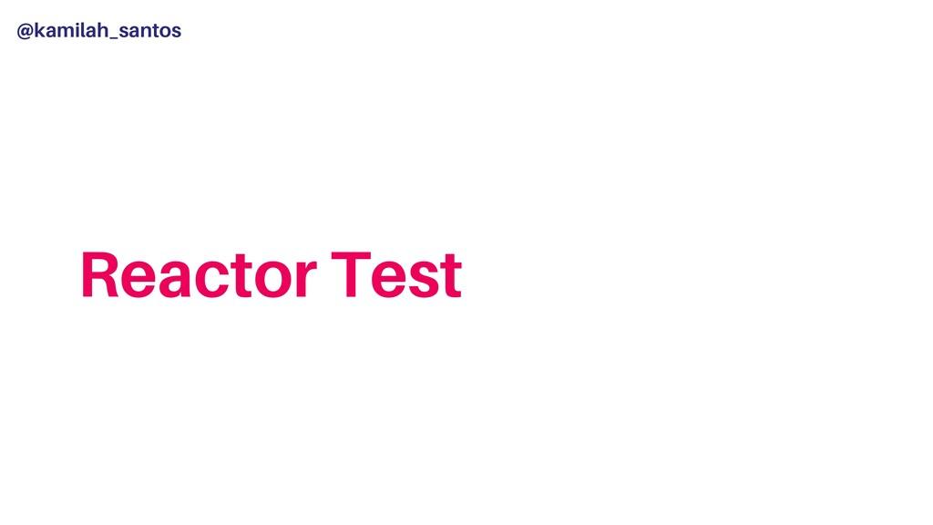 @kamilah_santos Reactor Test