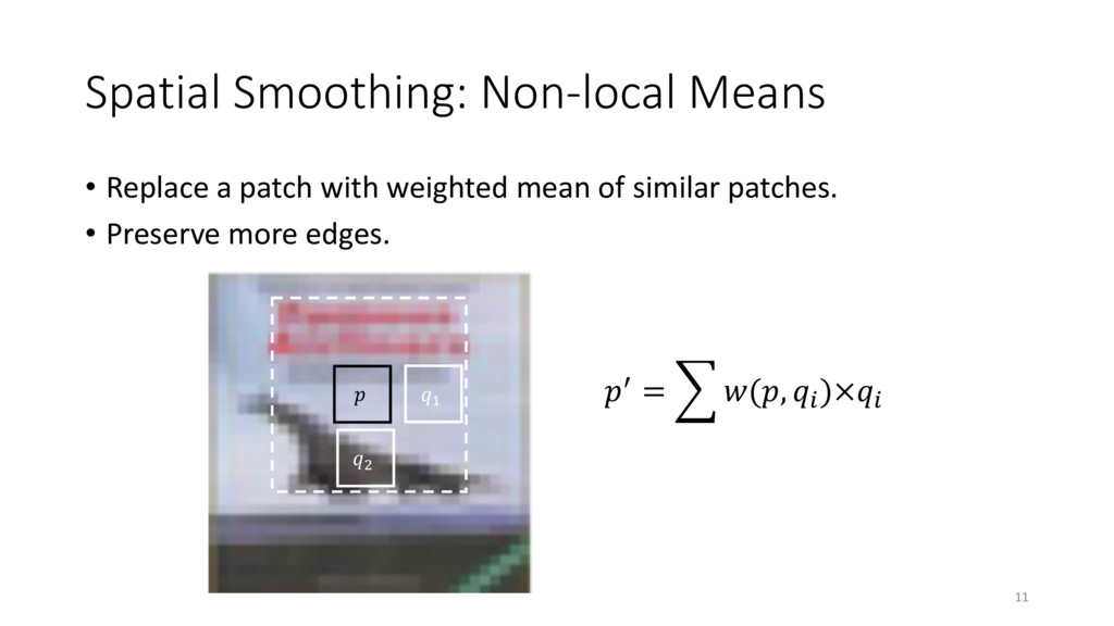 Spatial Smoothing: Non-local Means • Replace a ...