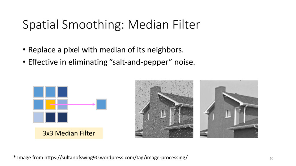 Spatial Smoothing: Median Filter • Replace a pi...