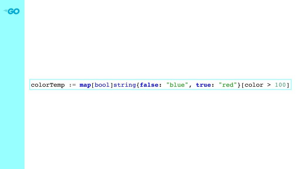 """colorTemp := map[bool]string{false: """"blue"""", tru..."""