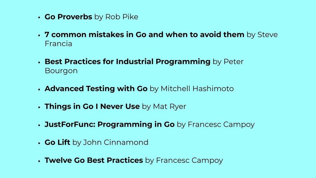 • Go Proverbs by Rob Pike • 7 common mistakes i...