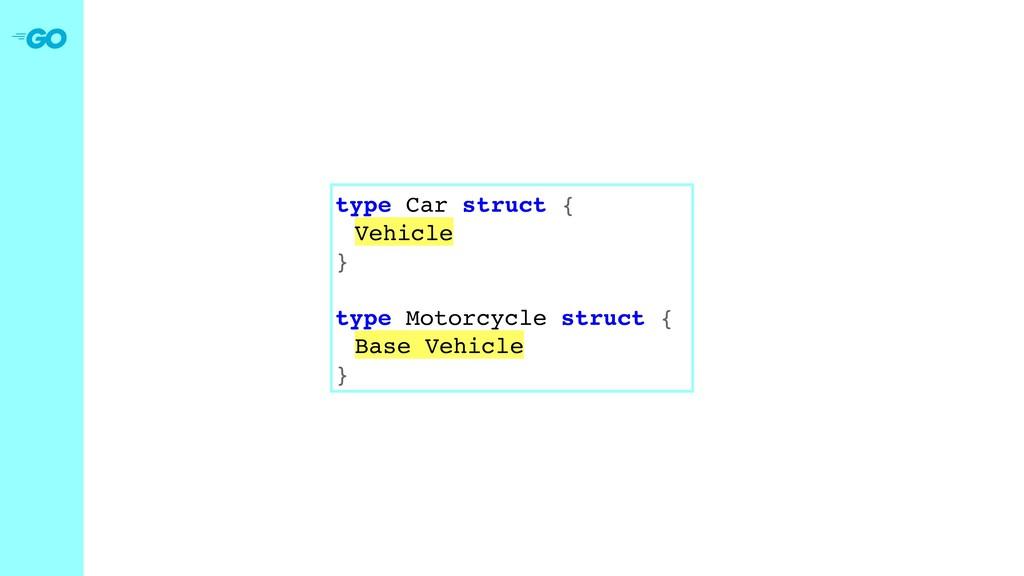 type Car struct { Vehicle } type Motorcycle str...