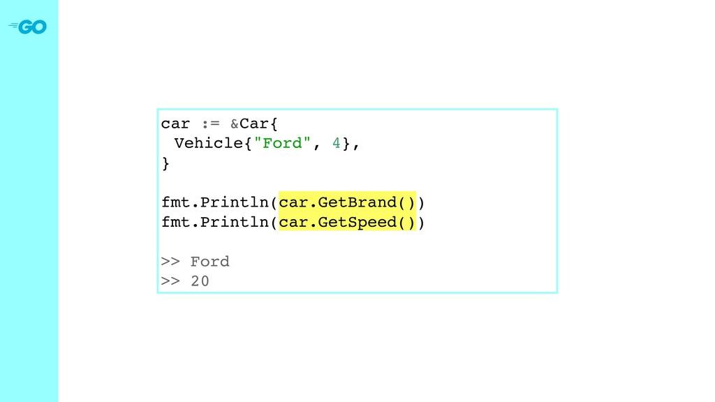 "car := &Car{ Vehicle{""Ford"", 4}, } fmt.Println(..."