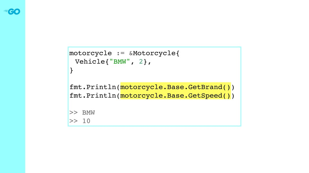 "motorcycle := &Motorcycle{ Vehicle{""BMW"", 2}, }..."