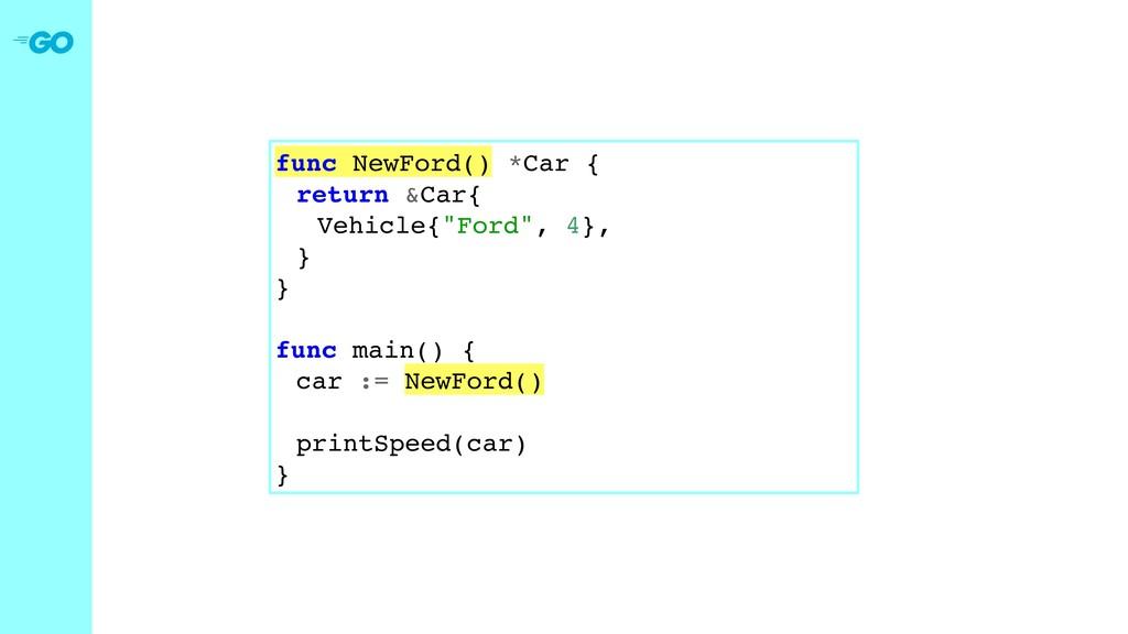 "func NewFord() *Car { return &Car{ Vehicle{""For..."