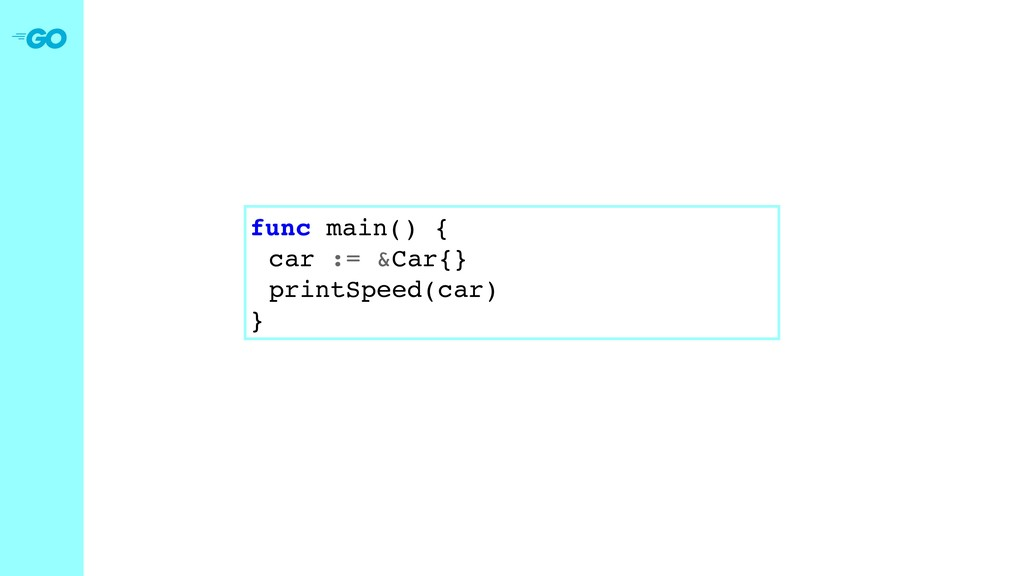 func main() { car := &Car{} printSpeed(car) }
