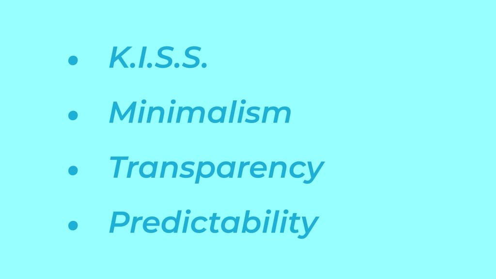• K.I.S.S. • Minimalism • Transparency • Predic...