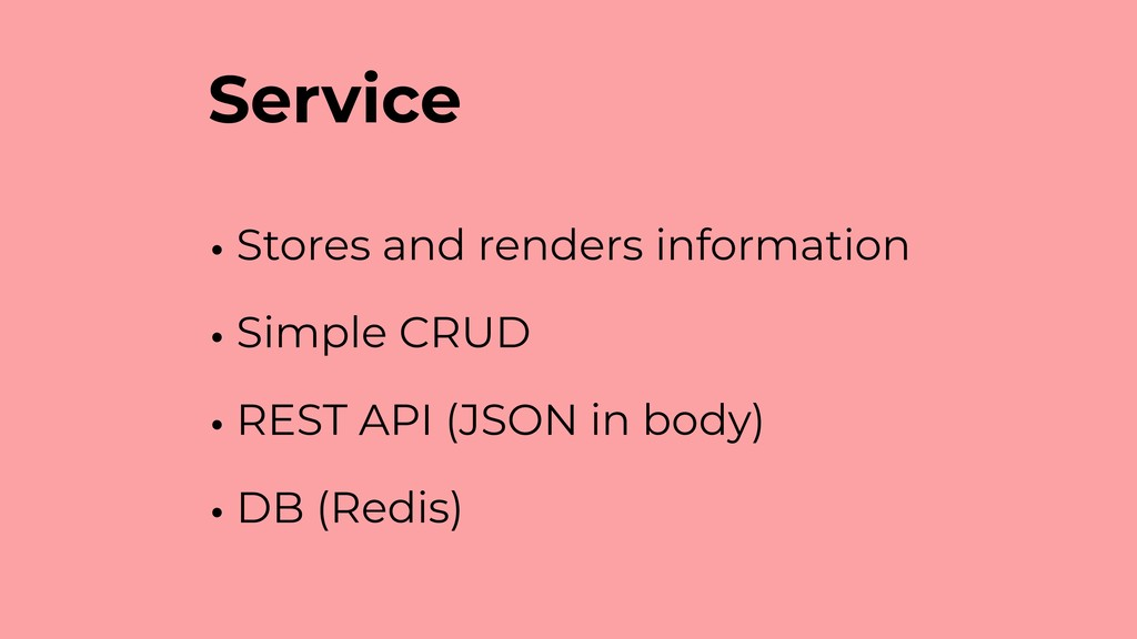 Service • Stores and renders information • Simp...
