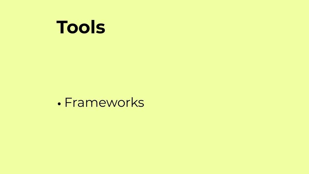 Tools •Frameworks