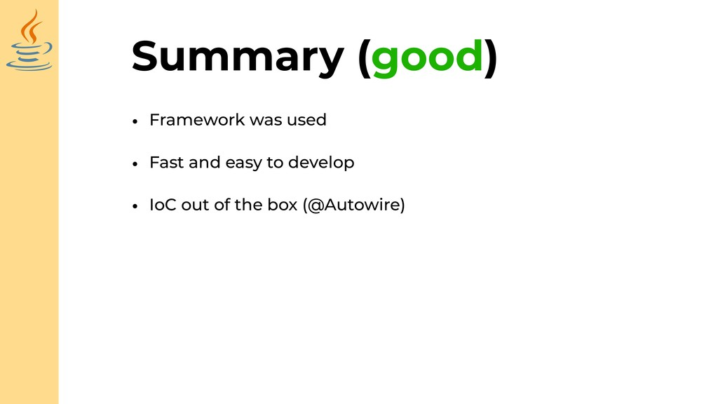 Summary (good) • Framework was used • Fast and ...