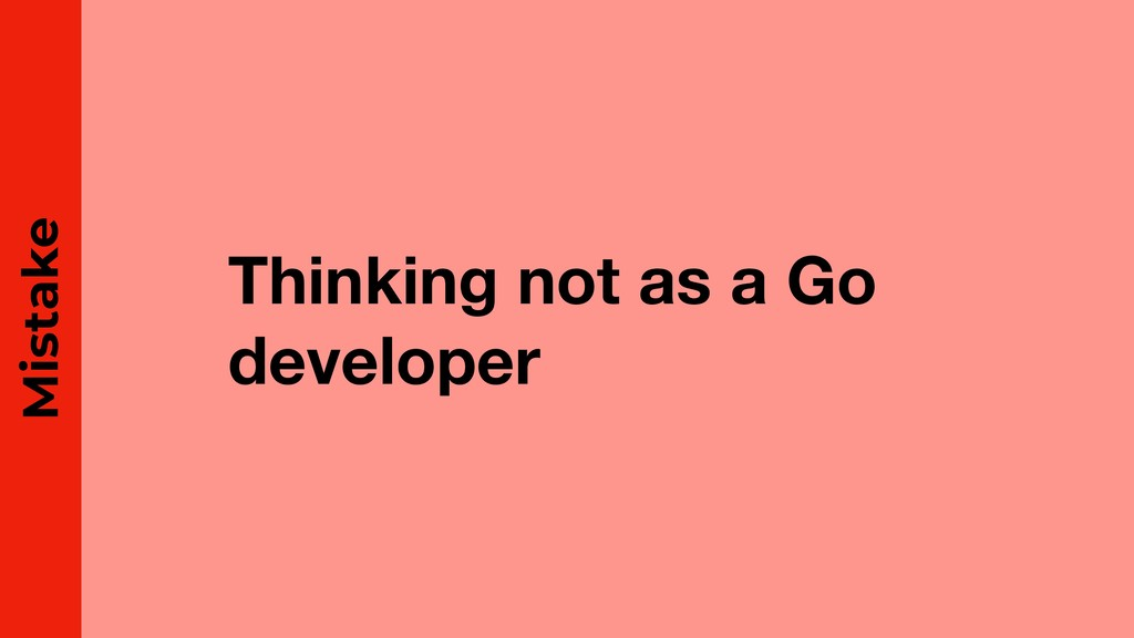 Thinking not as a Go developer Mistake