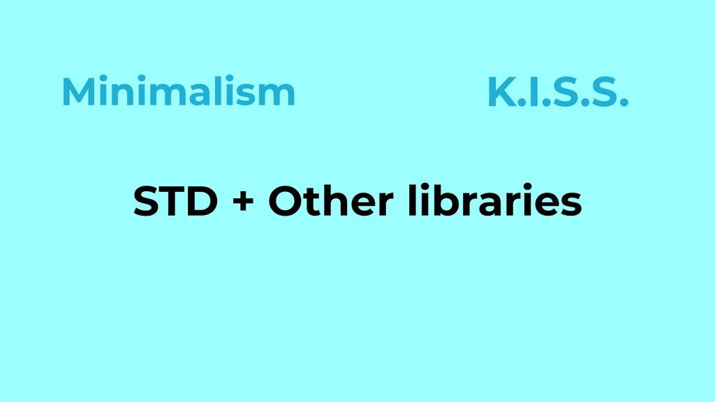 STD + Other libraries K.I.S.S. Minimalism