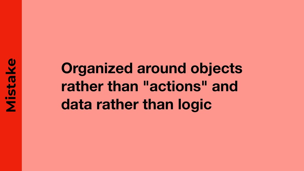"Organized around objects rather than ""actions"" ..."