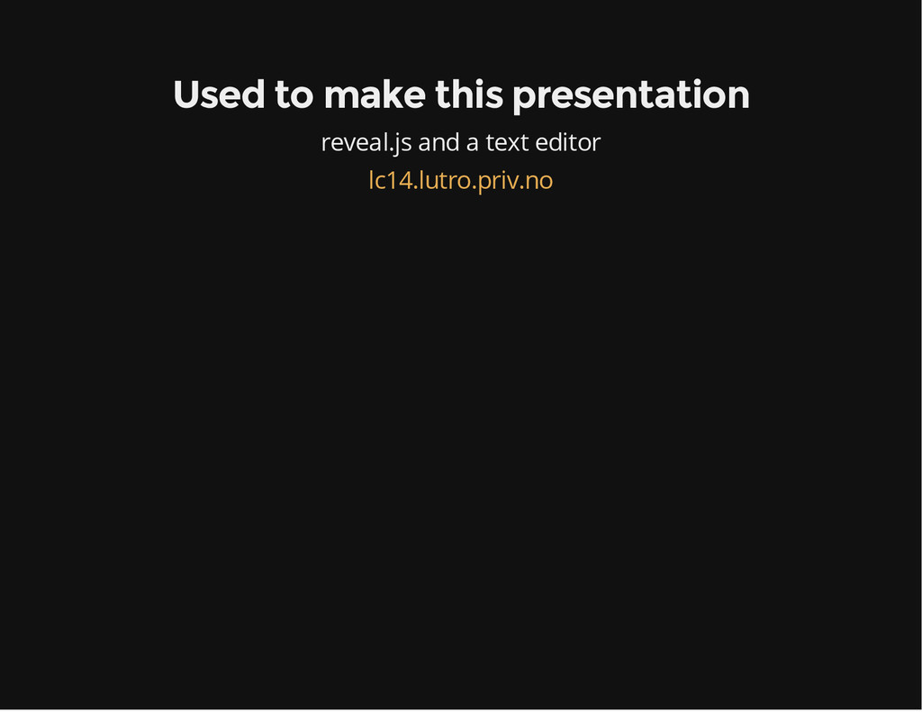 Used to make this presentation reveal.js and a ...