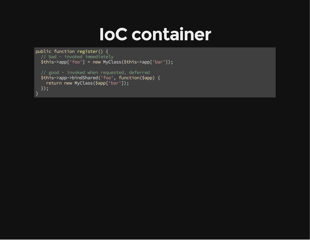 IoC container public function register() { // b...