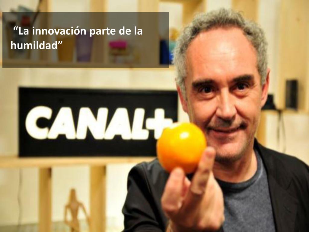 """""""La innovación parte de la humildad"""""""
