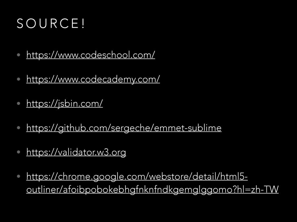 S O U R C E ! • https://www.codeschool.com/ • h...