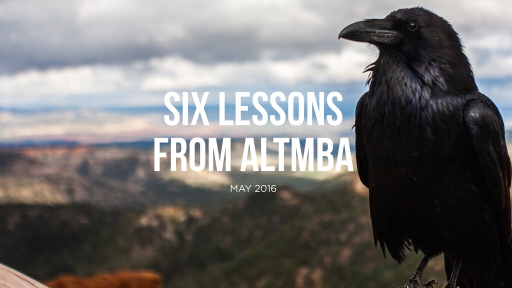 SIX LESSONS FROM ALTMBA MAY 2016