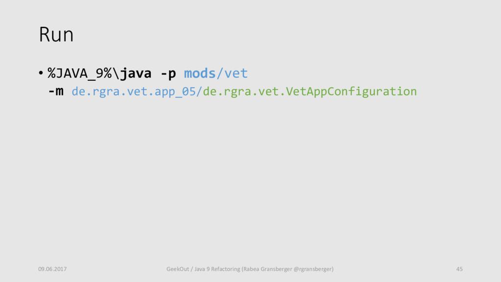 Run • %JAVA_9%\java -p mods/vet -m de.rgra.vet....