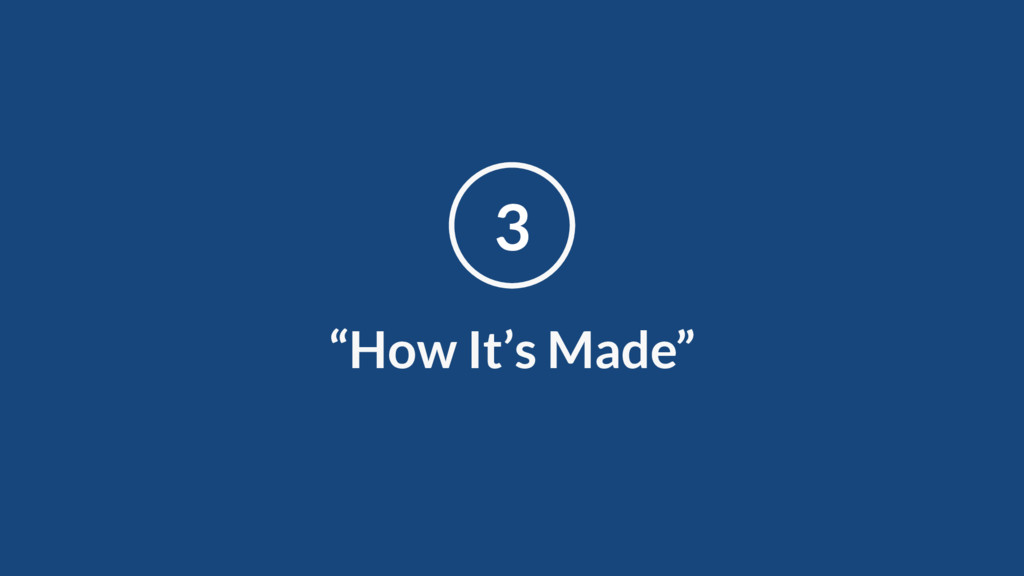 """How It's Made"" 3"