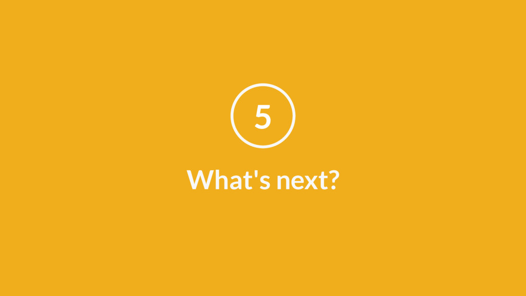 What's next? 5