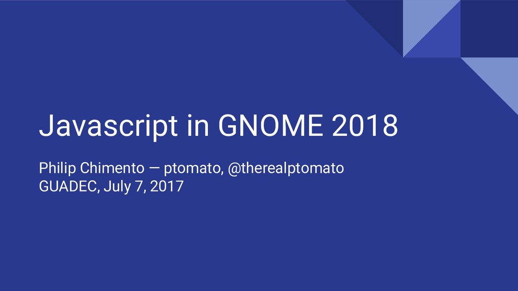 Javascript in GNOME 2018 Philip Chimento — ptom...