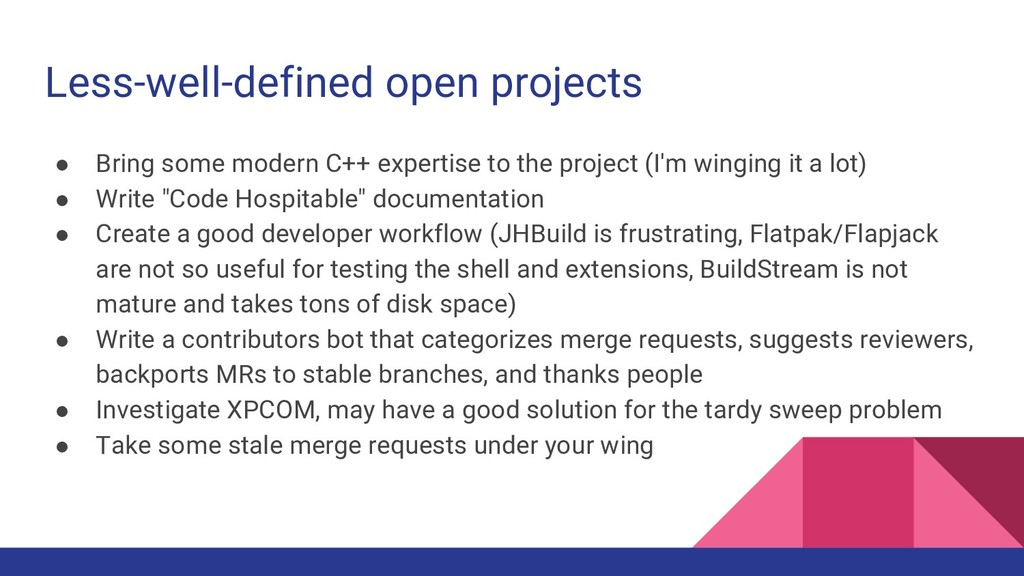 Less-well-defined open projects ● Bring some mo...