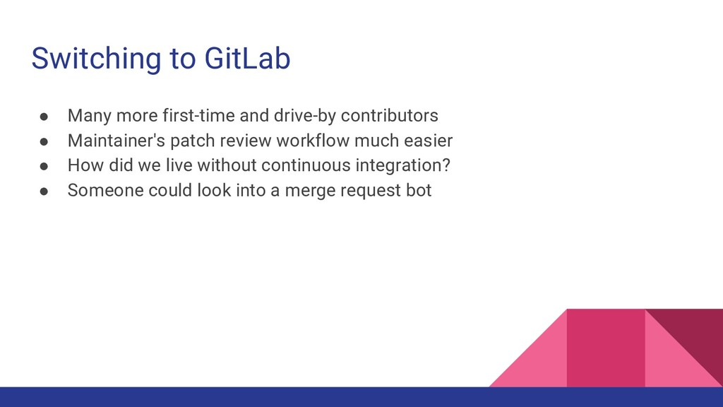 Switching to GitLab ● Many more first-time and ...