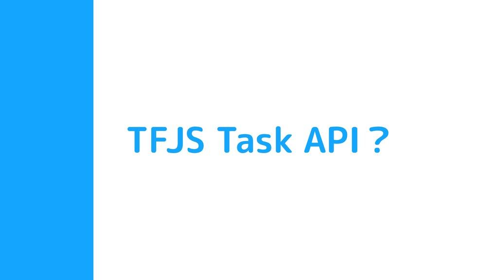 TFJS Task API?