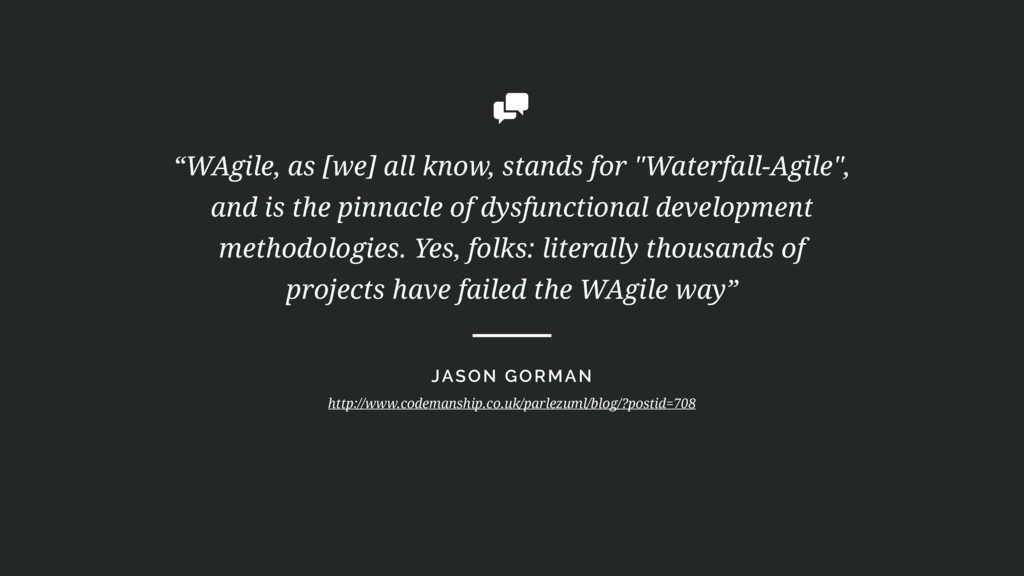 """WAgile, as [we] all know, stands for ""Waterfal..."