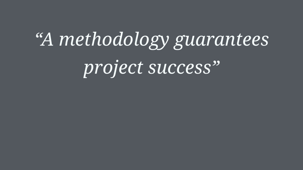 """A methodology guarantees project success"""