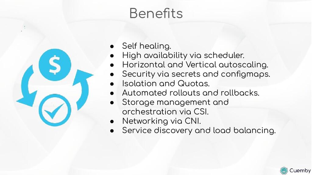 Benefits ● Self healing. ● High availability via...