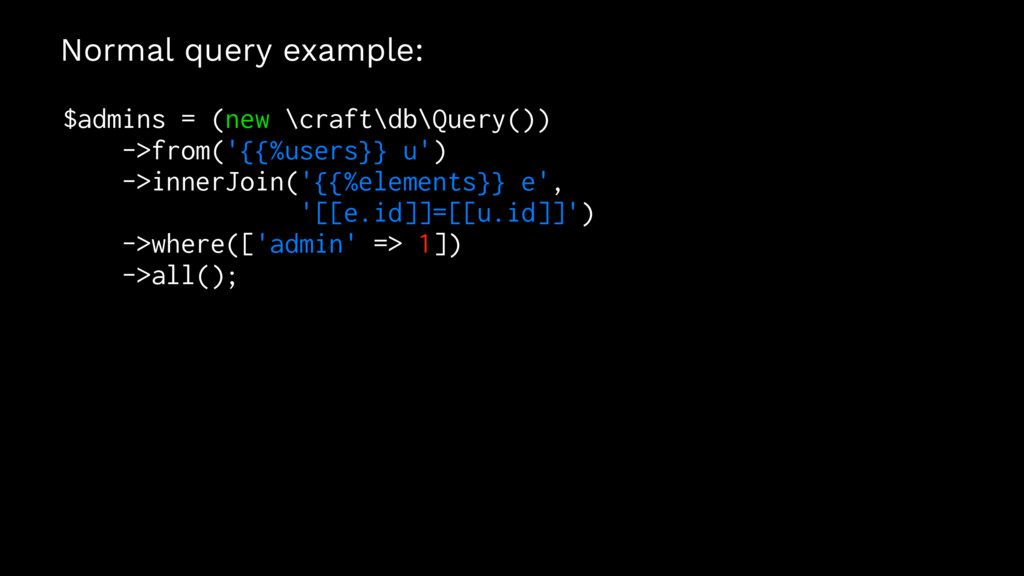 Normal query example: $admins = (new \craft\db\...