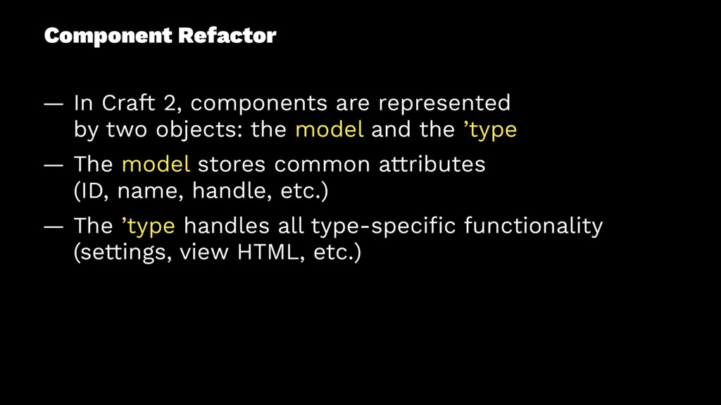 Component Refactor — In Craft 2, components are...