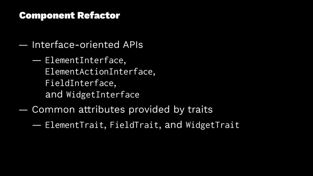 Component Refactor — Interface-oriented APIs — ...