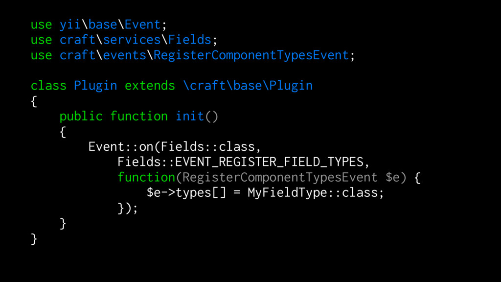 use yii\base\Event; use craft\services\Fields; ...